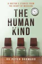 The Human Kind: A Doctor's Stories from the Heart of Medicine