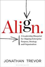 Align: A Leadership Blueprint for Aligning Enterprise Purpose, Strategy and Capability
