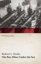 The Boy Allies Under the Sea; Or, the Vanishing Submarines (WWI Centenary Series)