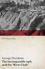 """The Incomparable 29th and the """"River Clyde"""" (Wwi Centenary Series):  Poems Written in War Time (WWI Centenary Series)"""