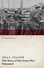 The Story of the Great War, Volume 8 - Victory with the Allies, Armistice . Peace Congress, Canada's War Organizations and Vast War Industries, Canadian Battles Overseas (WWI Centenary Series)
