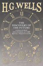 The Discovery of the Future - A Discourse Delivered at the Royal Institution