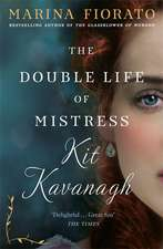 Fiorato, M: The Double Life of Mistress Kit Kavanagh