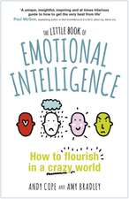 Emotional Intelligence:  The Surprising Truth about Turning Fear and Doubt Into Confidence and Success