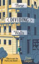Cooper, F: These Dividing Walls