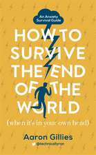 Gillies, A: How to Survive the End of the World (When it's i