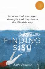 Pantzar, K: Finding Sisu: In search of courage, strength and happiness the Finnish way