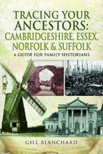 Tracing Your Ancestors: Cambridgeshire, Essex, Norfolk and S