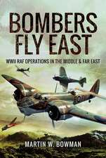Bombers Fly East: WWII RAF Operations in the Middle and Far East