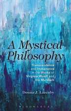 A Mystical Philosophy: Transcendence and Immanence in the Works of Virginia Woolf and Iris Murdoch
