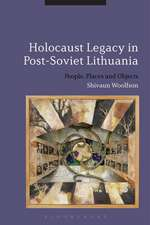 Holocaust Legacy in Post-Soviet Lithuania: People, Places and Objects