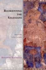 Reorienting the Sasanians: East Iran in Late Antiquity