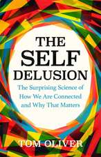 The Self Delusion: The Surprising Science of How We Are Connected and Why That Matters