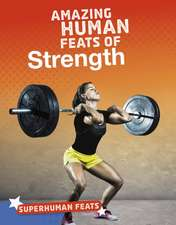 AMAZING HUMAN FEATS OF STRENGTH