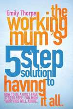 The Working Mum's 5-Step Solution to Having It All