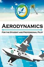 Aerodynamics for the Student and Professional Pilot
