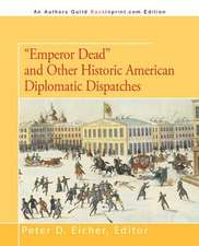 Emperor Dead and Other Historic American Diplomatic Dispatches