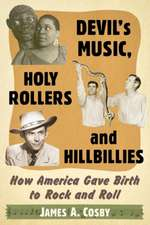 Devil's Music, Holy Rollers and Hillbillies:  How America Gave Birth to Rock and Roll