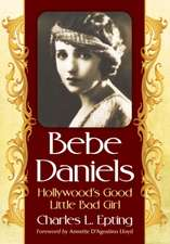Bebe Daniels:  Hollywood's Good Little Bad Girl