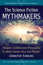 The Science Fiction Mythmakers: Religion, Science and Philosophy in Wells, Clarke, Dick and Herbert