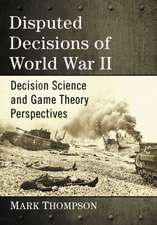 Disputed Decisions of World War II: Decision Science and Game Theory Perspectives