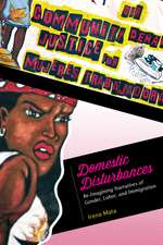 Domestic Disturbances:  Re-Imagining Narratives of Gender, Labor, and Immigration