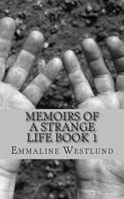 Memoirs of a Strange Life Book 1