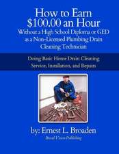 How to Earn $100.00 an Hour, Without a High School Diploma or a GED as a Non-Licensed Plumbing Drain Cleaning Technician