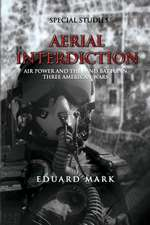 Aerial Interdiction - Air Power and the Land Battle in Three American Wars