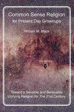 Common Sense Religion for Present Day Grownups