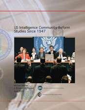 Us Intelligence Community Reform Studies Since 1947