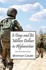 6 Days and 80 Million Dollars in Afghanistan:  Some Scars Don't Show