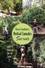 Master Gardener's Medical Cannabis Secrets:  Learn to Grow Nor-Cal Style!