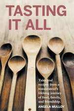 Tasting It All:  Tales and Recipes from a Restaurateur's Lifelong Journey of Food, Family, and Friendship.