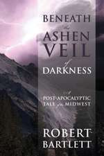 Beneath the Ashen Veil of Darkness:  A Post-Apocalypitic Tale of the Midwest