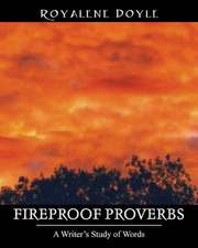 Fireproof Proverbs:  A Writer's Study of Words