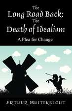 The Long Road Back:  The Death of Idealism - A Plea for Change