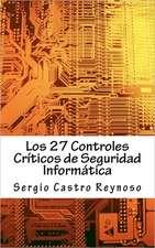 Los 27 Controles Criticos de Seguridad Informatica:  Una Guia Practica Para Gerentes y Consultores de Seguridad Informatica