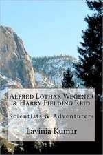 Alfred Lothar Wegener & Harry Fielding Reid:  Scientists & Adventurers