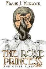 The Rose Princess and Other Plays