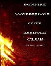 Bonfire Confessions of the Asshole Club