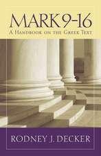 Mark 9-16: A Handbook on the Greek Text
