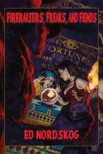 Fire Raisers, Freaks and Fiends