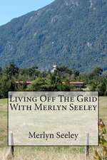 Living Off the Grid with Merlyn Seeley