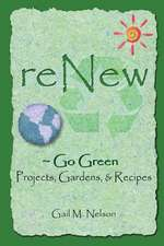 Renew Go Green Projects, Gardens, and Recipes