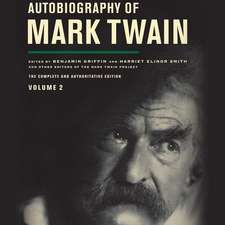 Autobiography of Mark Twain, Vol. 2:  The Complete and Authoritative Edition