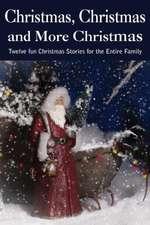 Christmas...Christmas and More Christmas