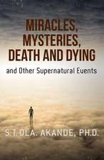 Miracles, Mysteries, Death and Dying and Other Supernatural Events
