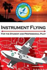 Instrument Flying for the Student and Professional Pilot