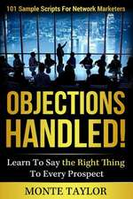 Objections Handled! 101 Sample Scripts for Network Marketers